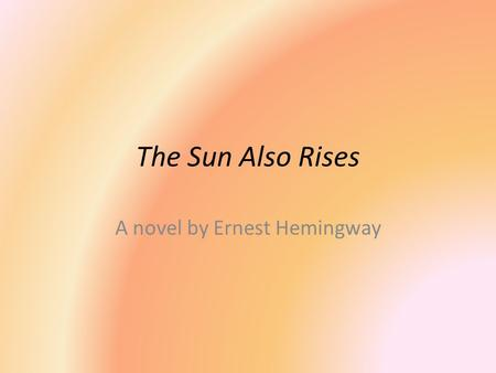 the sun also rises by hemingway essay Character term papers analyze 'characters' in literature to be a person that is in a narrative work of art such as a novel, poem, play or film boxing in the sun also rises is a symbolic theme to be examined in ernest hemingway research papers.