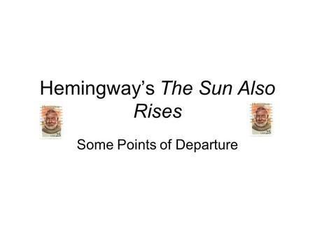 Hemingway's The Sun Also Rises Some Points of Departure.