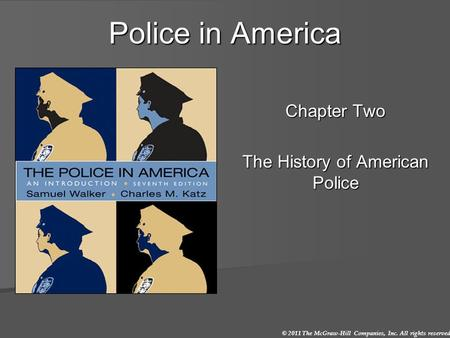 © 2011 The McGraw-Hill Companies, Inc. All rights reserved. Police in America Chapter Two The History of American Police.