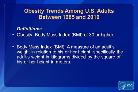 Definitions: Definitions: Obesity: Body Mass Index (BMI) of 30 or higher. Obesity: Body Mass Index (BMI) of 30 or higher. Body Mass Index (BMI): A measure.