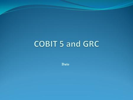 COBIT 5 and GRC Date.