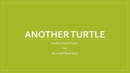 ANOTHER TURTLE Another Turtle Project for Microsoft Small Basic.