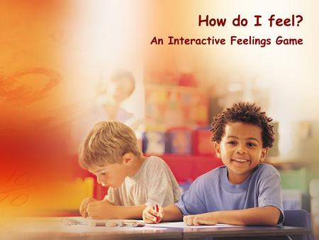 How do I feel? An Interactive Feelings Game Notes for Teachers This presentation is meant to help young children recognise different facial expressions.