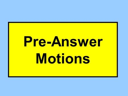 Pre-Answer Motions. 12(b)(1) Subject Matter Jurisdiction Should have been in state rather than federal court 12(b)(2) Personal Jurisdiction This court.