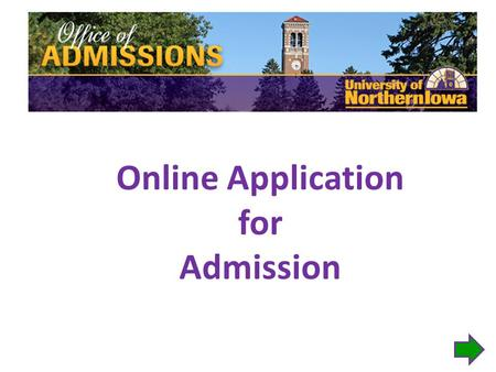 Online Application for Admission. Access the Online Application: www.uni.edu Click the Apply Now button.