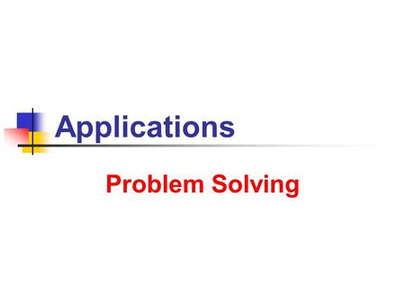 Applications Problem Solving. 6/25/2013 Applications 2 Four-step Method 1. Define variables Name the quantities to be found Write these down Example: