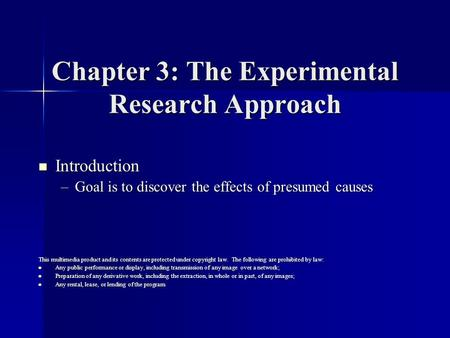 Chapter 3: The Experimental Research Approach Introduction Introduction –Goal is to discover the effects of presumed causes This multimedia product and.