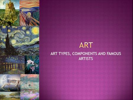 ART TYPES, COMPONENTS AND FAMOUS ARTISTS. Form of art not intended to represent the world around us. Applicable to any art that does not represent recognizable.