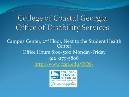 Campus Center, 2 nd Floor, Next to the Student Health Center Office Hours 8:00-5:00 Monday-Friday 912 -279-5806