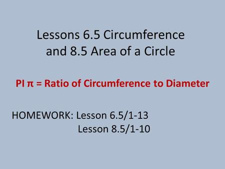 Lessons 6.5 Circumference and 8.5 Area of a Circle
