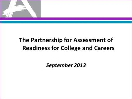 The Partnership for Assessment of Readiness for College and Careers September 2013.
