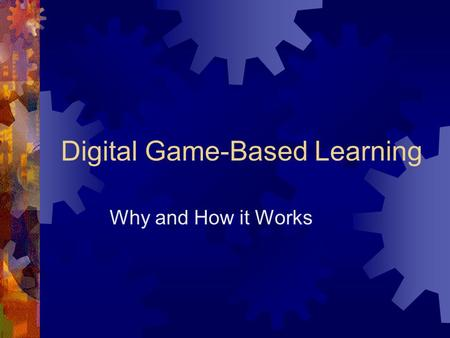 Digital Game-Based Learning Why and How it Works.