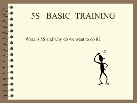 5S BASIC TRAINING What is 5S and why do we want to do it?
