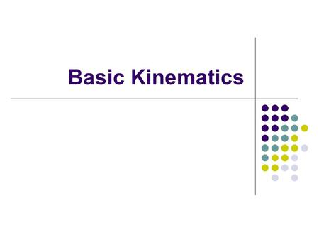 Basic Kinematics. Course Content I.Introduction to the Course II.Biomechanical Concepts Related to Human Movement III.Anatomical Concepts Related to Human.