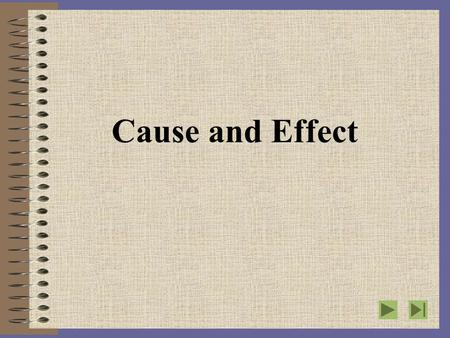 Cause and Effect.