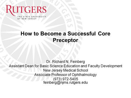 Dr. Richard N. Feinberg Assistant Dean for Basic Science Education and Faculty Development New Jersey Medical School Associate Professor of Ophthalmology.
