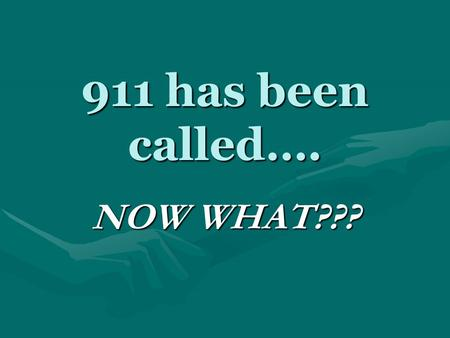 911 has been called…. NOW WHAT???. What happens when you call 911— The call goes to your local police or dispatch centerThe call goes to your local police.