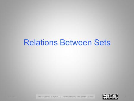 "Relations Between Sets 2/13/121. Relations 2/13/122 Sam MaryCS20 EC 10 Students Courses The ""is-taking"" relation A relation is a set of ordered pairs:"