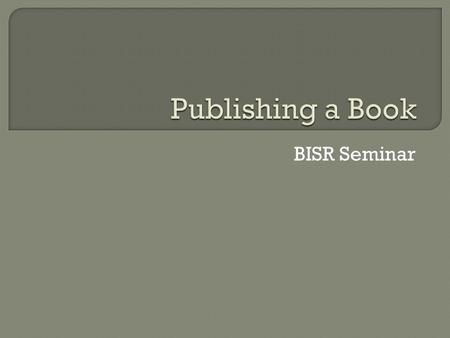 BISR Seminar.  Better to get a cleaning job (assuming £8 ph pay).  Example: a book takes 2 years to write with an average of three hours a day for four.