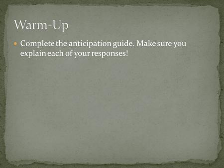 Complete the anticipation guide. Make sure you explain each of your responses!