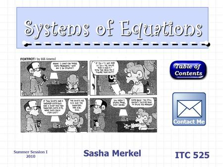 Systems of Equations Sasha Merkel ITC 525 Summer Session I 2010 Contact Me.