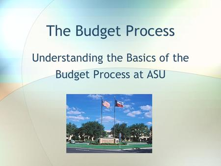 The Budget Process Understanding the Basics of the Budget Process at ASU.