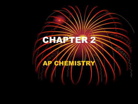 CHAPTER 2 AP CHEMISTRY. LAWS LAW OF CONSERVATION OF MASS Mass cannot be created nor destroyed in a normal chemical reaction LAW OF DEFINITE PROPORTIONS.