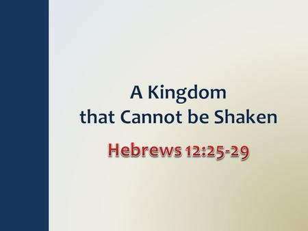 "Cannot be Shaken – Heb 12:28 ""Unshaken, unmoved…no liable to overthrow and disorder, firm, stable"" (Thayer) God's voice shook Mt. Sinai (Heb 12:26) Now."