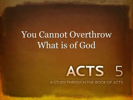 You Cannot Overthrow What is of God. The Gospel Continued to Spread Many being saved in Jerusalem, 4:4 Many being saved in Jerusalem, 4:4 Opponents never.