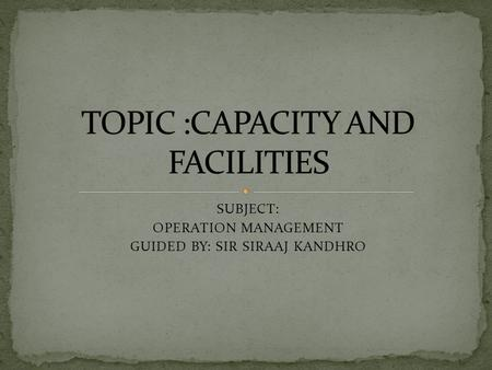 TOPIC :CAPACITY AND FACILITIES
