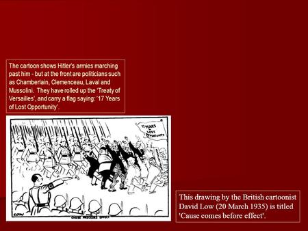 The cartoon shows Hitler's armies marching past him - but at the front are politicians such as Chamberlain, Clemenceau, Laval and Mussolini. They have.