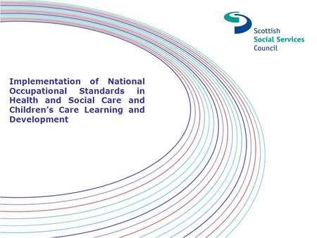 Implementation of National Occupational Standards in Health and Social Care and Children's Care Learning and Development.