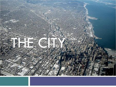 THE CITY. WHAT'S A CITY? DEFFINITIONS CITY'S ATTRIBUTES A GREAT CITY TODAY'S CITIES.