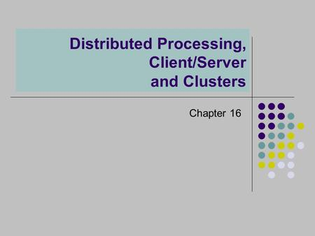 Distributed Processing, Client/Server and Clusters