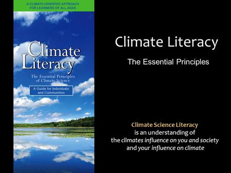 Climate Literacy The Essential Principles Climate Science Literacy is an understanding of the climates influence on you and society and your influence.