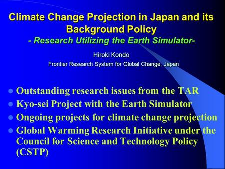 Climate Change Projection in Japan and its Background Policy - Research Utilizing the Earth Simulator- Hiroki Kondo Frontier Research System for Global.