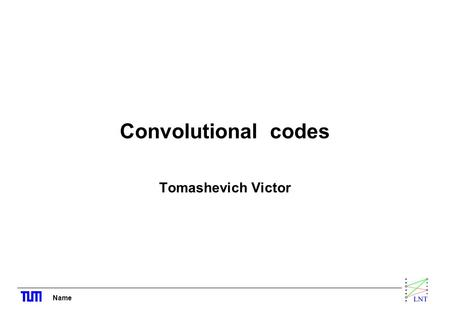 Name Convolutional codes Tomashevich Victor. Name- 2 - Introduction Convolutional codes map information to code bits sequentially by convolving a sequence.