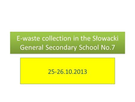 E-waste collection in the Słowacki General Secondary School No.7 25-26.10.2013.