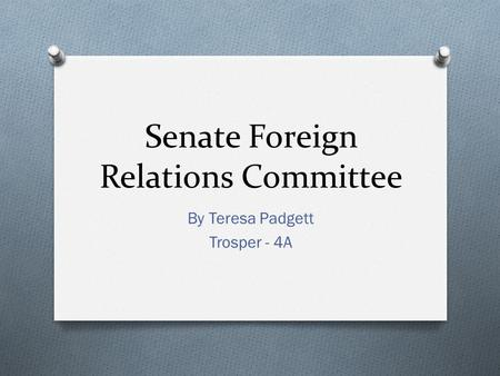 Senate Foreign Relations Committee By Teresa Padgett Trosper - 4A.