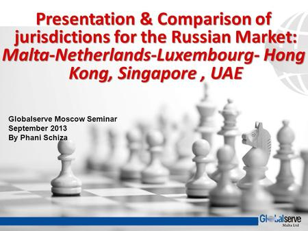 Presentation & Comparison of jurisdictions for the Russian Market: jurisdictions for the Russian Market: Malta-Netherlands-Luxembourg- Hong Kong, Singapore,