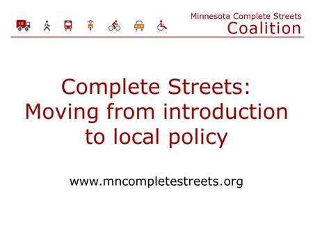 Complete Streets: Moving from introduction to local policy www.mncompletestreets.org.