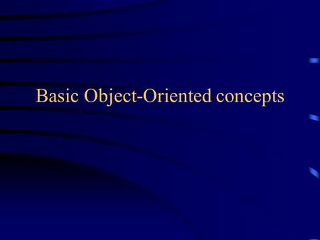 Basic Object-Oriented concepts. Concept: An object has behaviors In old style programming, you had: –data, which was completely passive –functions, which.