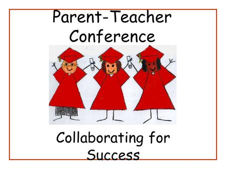 Parent-Teacher Conference Collaborating for Success.
