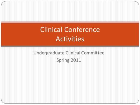 Undergraduate Clinical Committee Spring 2011 Clinical Conference Activities.