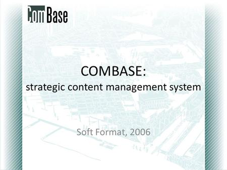 COMBASE: strategic content management system Soft Format, 2006.