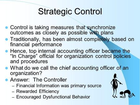Strategic Control Control is taking measures that synchronize outcomes as closely as possible with plans Traditionally, has been almost completely based.