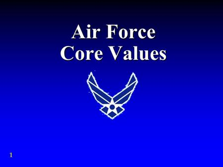 Air Force Core Values 1. Objectives Apply the Air Force Core Values to a case study State the importance of the Core Values to your personal and professional.