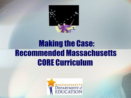 Making the Case: Recommended Massachusetts CORE Curriculum.