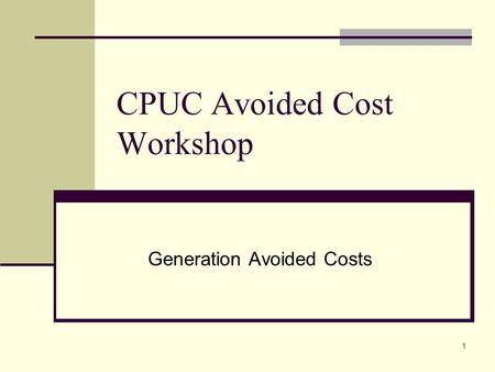 1 CPUC Avoided Cost Workshop Generation Avoided Costs.