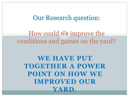 We have put together a Power Point on how we improved our yard.